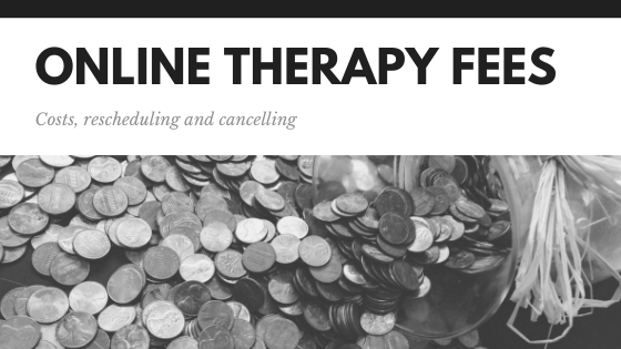 Online Therapy Fees and Rescheduling or Cancellation policy